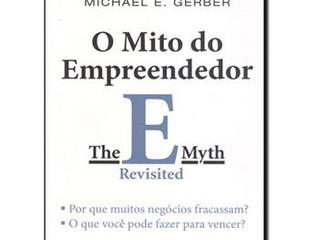 O Mito de Empreendedor: Se você empreende ou pretende empreender, este livro é um obrigatório!