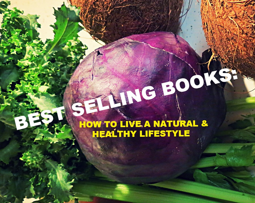 BEST SELLING BOOKS: How To Live A Natural & Healthy Lifestyle