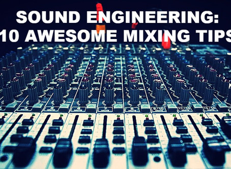 Sound Engineering - 10 Awesome Mixing Tips