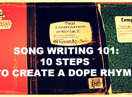 SONGWRITING 101: 10 STEPS TO CREATE A DOPE RHYME