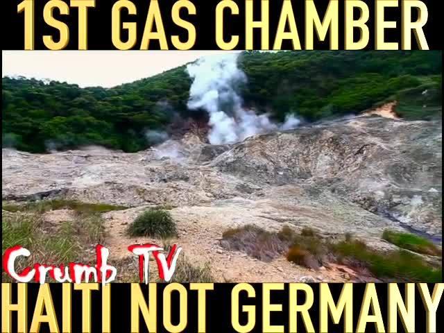 THE 1ST GAS CHAMBER: HAITI, NOT GERMANY! #CrumbTV