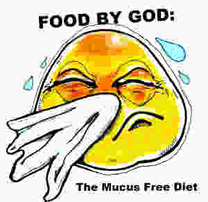 FOOD BY GOD: MUCUS FREE DIET - REMOVING PHLEGM