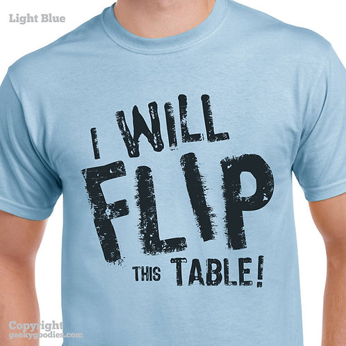 I Will Flip This Table T-shirt (Light Colours)