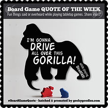 Board Game Quote of the Week | Share your tabletop gaming quotes on social media using the hashtag #BoardGameQuote | Geeky Goodies