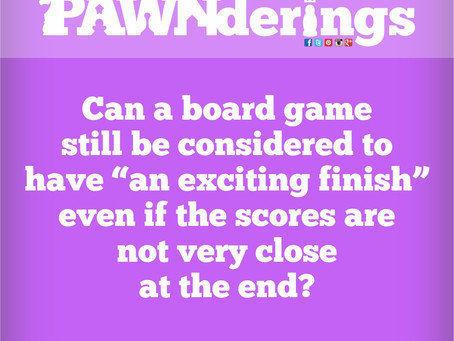 #PAWNderings - An Exciting Finish!