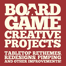Board Game Creative Projects | Tabletop Rethemes, Redesigns, Pimps and other improvements