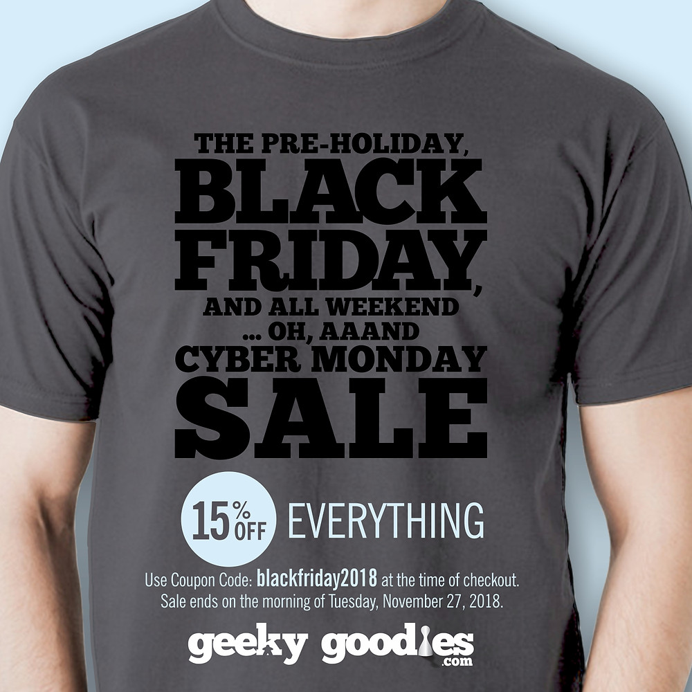 Get 15% OFF your order at GeekyGoodies.com with our Pre-Holiday, Black Friday and All Weekend ... Oh, aaand Cyber Monday SALE!