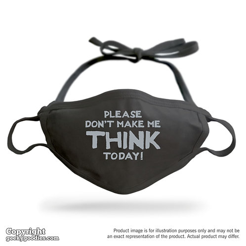 Please Don't Make Me Think Today Adjustable Cloth Face Mask