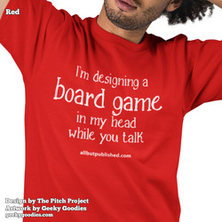 I'm Designing A Board Game in My Head While You Talk Shirts