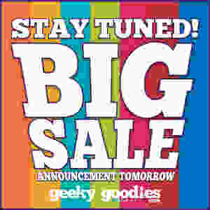 Stay Tuned!  Big Sale Announcement Tomorrow | Geeky Goodies Sale