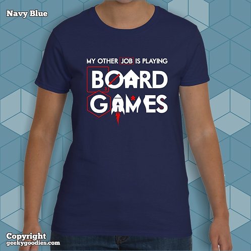 My Other Job is PLAYING Board Games Women's T-shirt