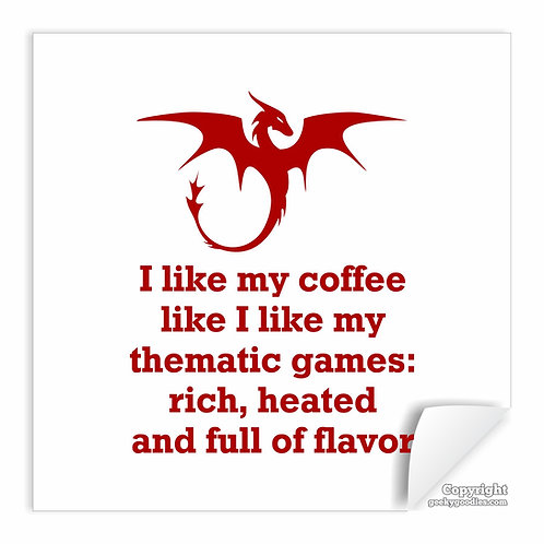 I Like My Coffee Like I Like My Thematic Games: Rich, and Full of Flavor Poster