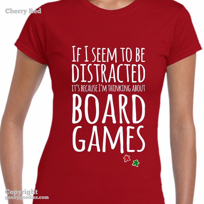 If I Seem To Be Distracted It's Because I'm Thinking About Board Games Tshirt | Women's Tshirts for Board Gamers | Geeky Goodies
