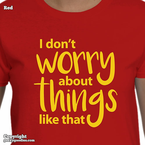 I Don't Worry About Things Like That Women's T-Shirt