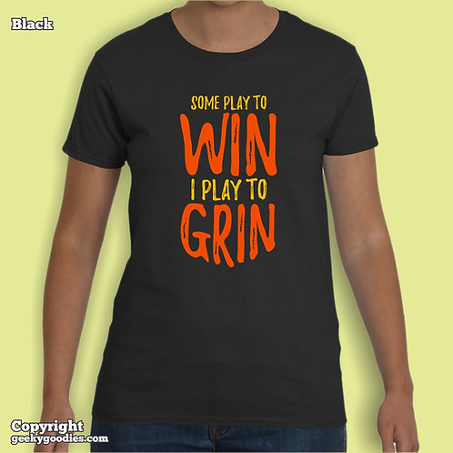 Some Play to WIN – I Play to GRIN Women's T-shirt