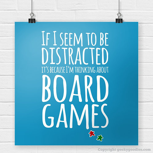 If I Seem Distracted It's Because I'm Thinking About Board Games Poster