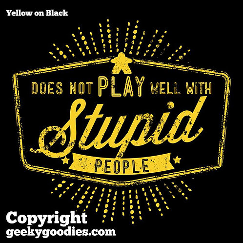 Does Not Play Well With Stupid People Tee