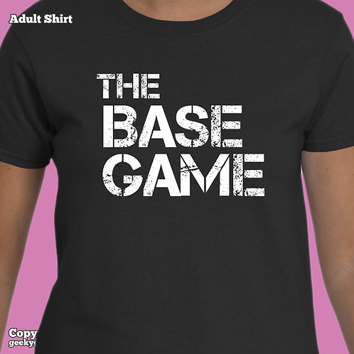 The Base Game (2-Line Version) Women's T-shirt (Matching Family T-shirts)