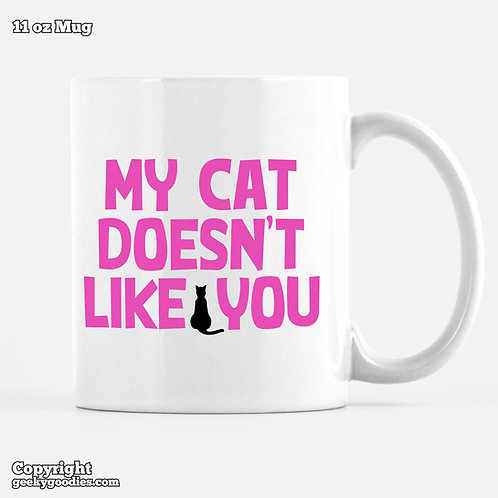 My Cat Doesn't Like You Mug