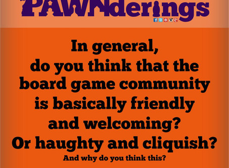 #PAWNderings - Is The Board Game Community Generally Friendly?