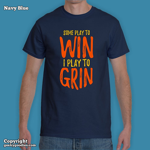 Some Play to WIN – I Play to GRIN Men's/Unisex T-shirt