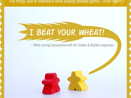 Board Game Quote of the Week - Carcassonne with the Traders and Builders Expansion