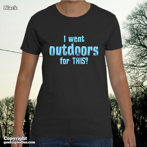 I Went Outdoors For THIS? Women's T-shirt