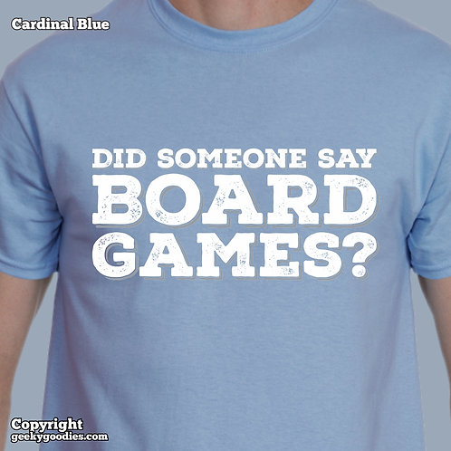 Did Someone Say Board Games? Men's/Unisex T-shirt (Light Colours)