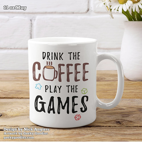 Drink the Coffee Play the Games Coffee Mug