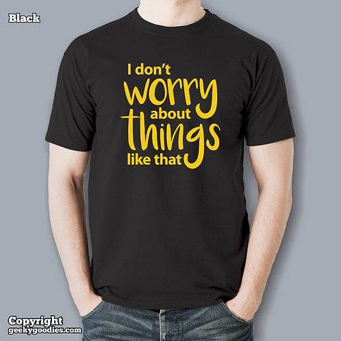 I Don't Worry About Things Like That Men's T-shirt