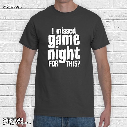 I Missed Game Night FOR THIS? Men's/Unisex T-shirt