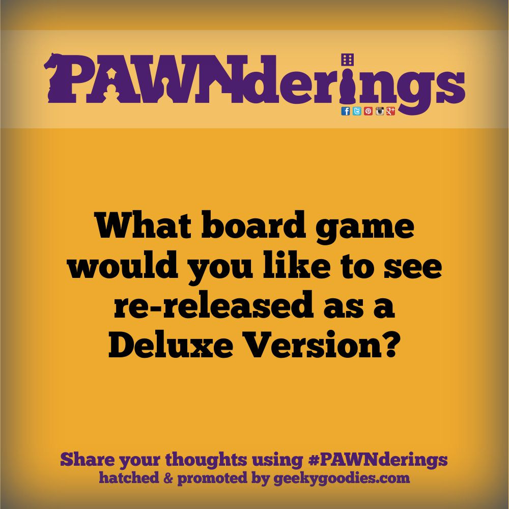 #PAWNderings | Questions and conversations about board games | Hatched and promoted by GeekGoodies.com