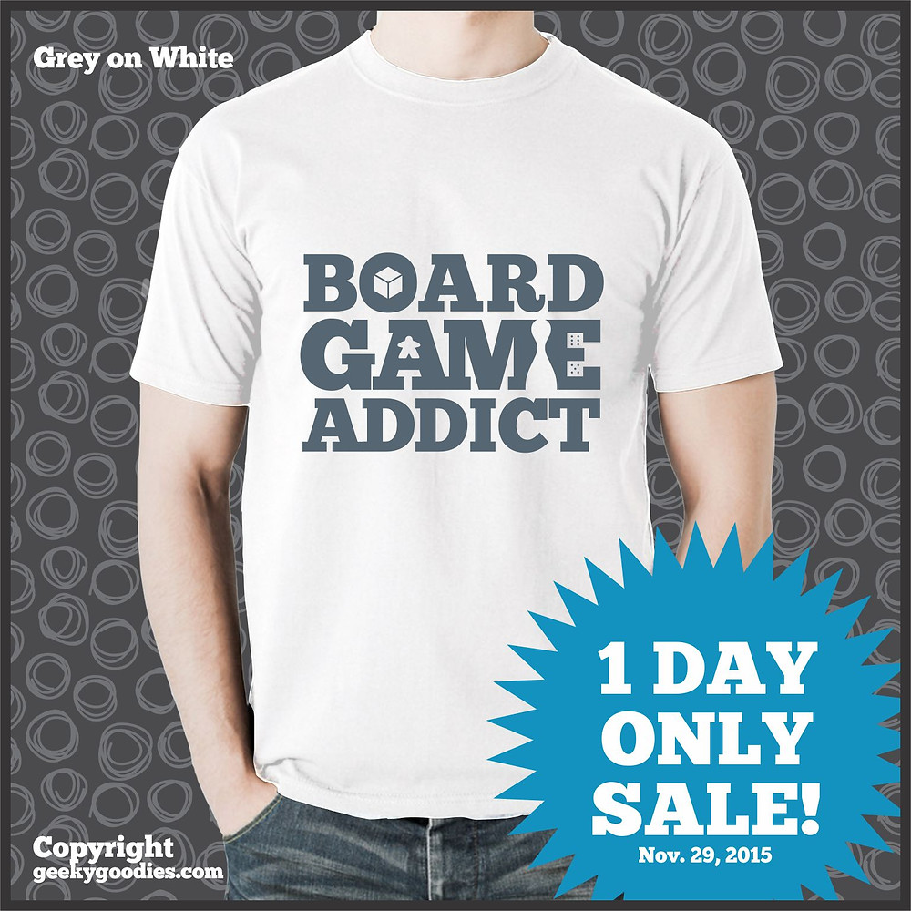 Board Game Addict White T-shirt Sale | 1-Day Only Sale | Geeky Goodies | T-shirts for Board Gamers