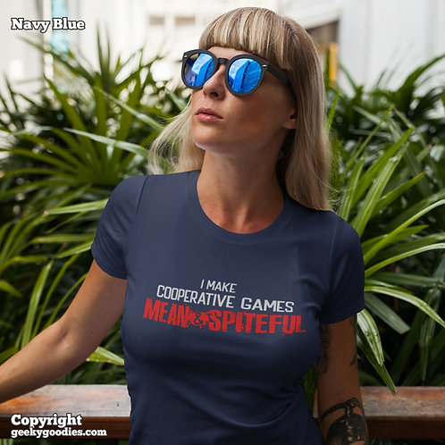 I Make Cooperative Games Mean and Spiteful Ladies T-shirts