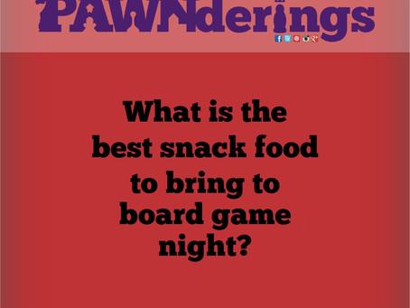 #PAWNderings - Best Snack Food for Game Night?