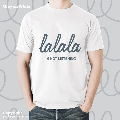 La La La I'm Not Listening Mens/Unisex White Tshirt