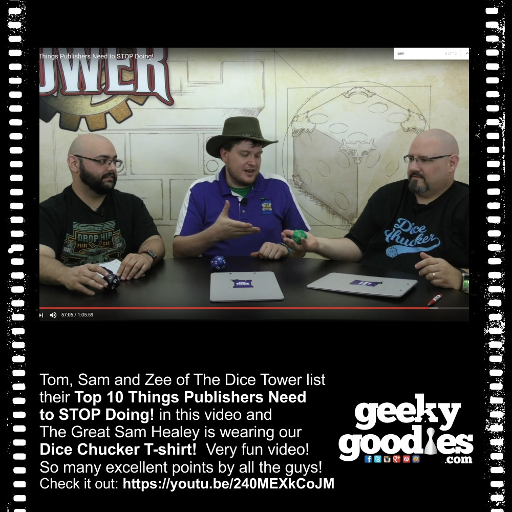 Tom, Sam and Zee of The Dice Tower list their Top 10 Things Publishers Need to STOP Doing! in this video and The Great Sam Healey is wearing our Dice Chucker T-shirt!  | Geeky Goodies