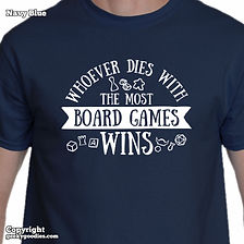 Whoever Dies with the Most Board Games Wins T-shirts