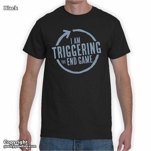 I'm Triggering the End Game Mens/Unisex Tshirt