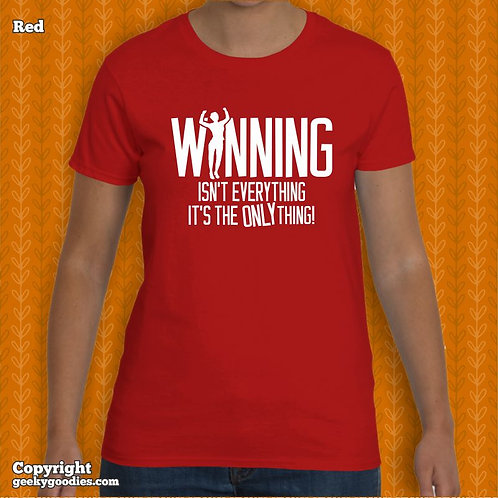 Winning Isn't Everything It's The Only Thing Ladies T-shirt