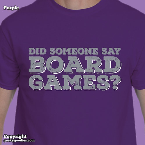 Did Someone Say Board Games? Men's/Unisex T-shirt (Grey Letters)