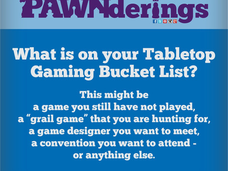 #PAWNderings - Board Game Bucket List
