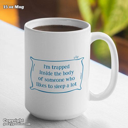 I'm Trapped Inside the Body of Someone Who Likes to Sleep a Lot Coffee Mug