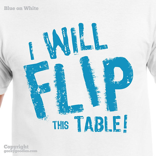I Will Flip This Table Men's/Unisex White T-shirt