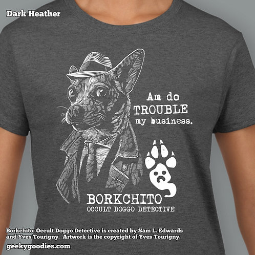 Borkchito: Am Do Trouble Ladies T-shirt
