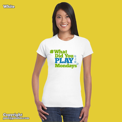 What Did You Play Mondays (#WhatDidYouPlayMondays) Women's FITTED White Tee