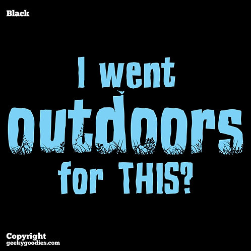 I Went Outdoors For THIS? Men's T-shirt