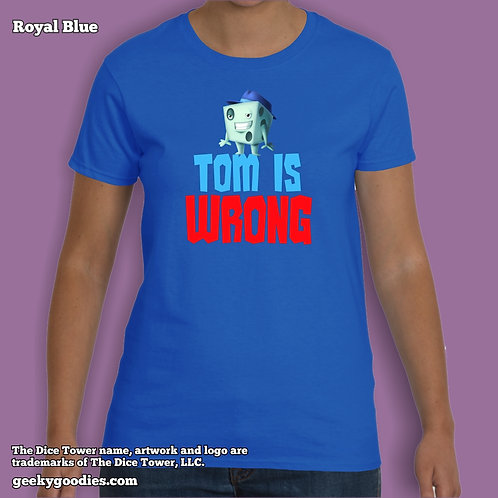 Tom is Wrong Dice Tower Ladies T-shirt