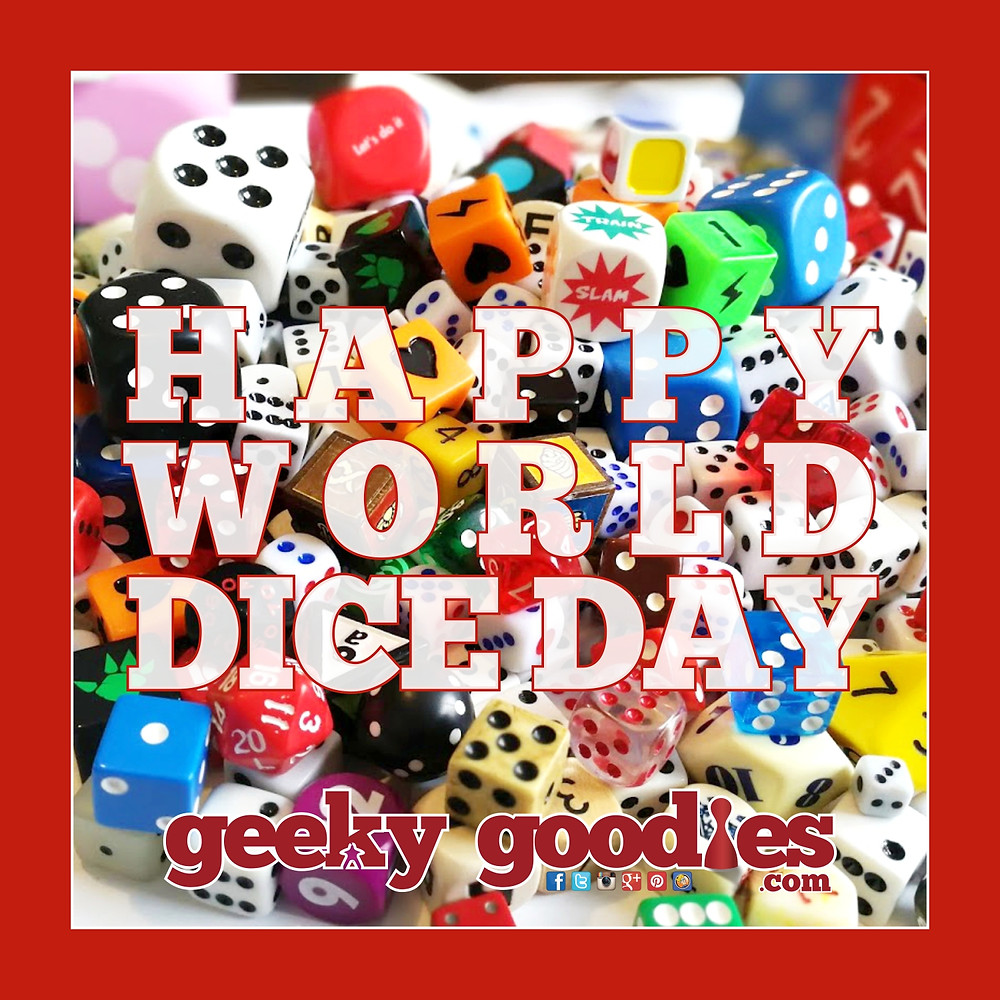 Happy World Dice Day!  Go out and chuck some dice today to celebrate! | Geeky Goodies