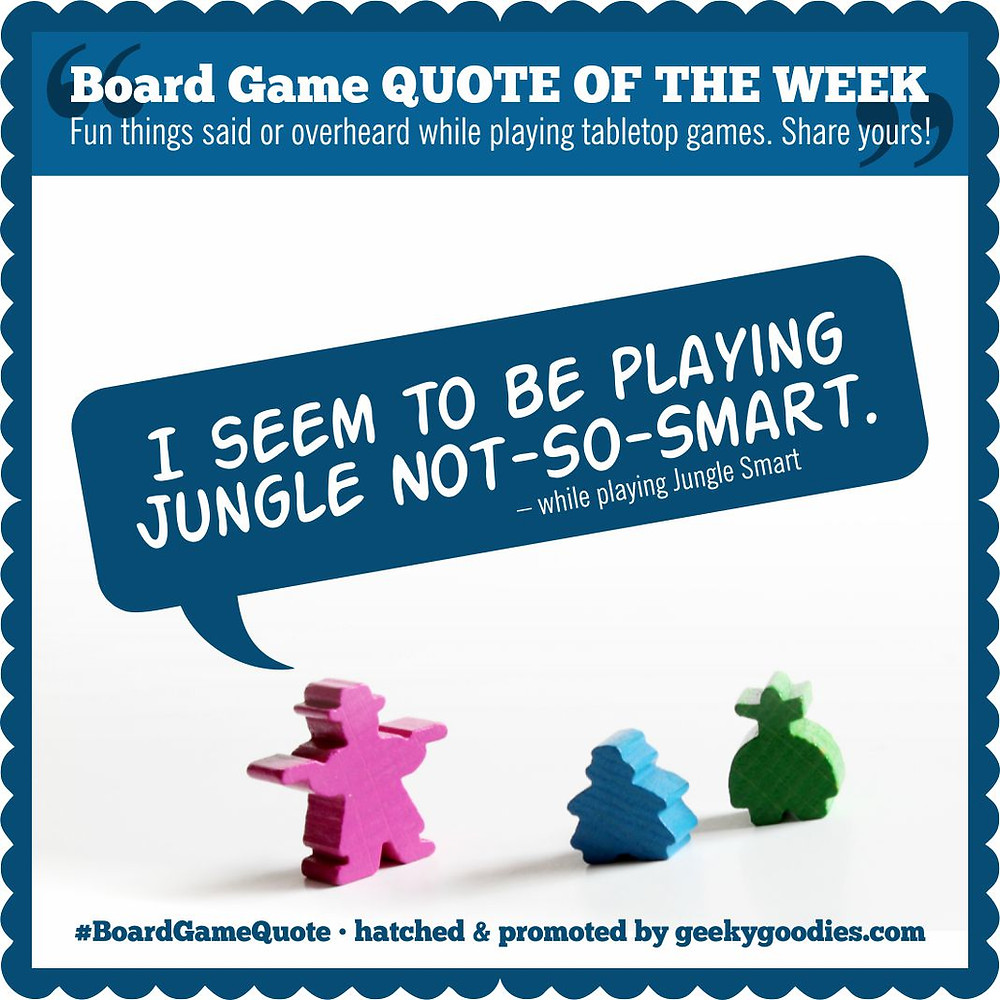 Board Game QUOTE OF THE WEEK | Fun things said or overheard while playing tabletop games.  Share yours! | Geeky Goodies
